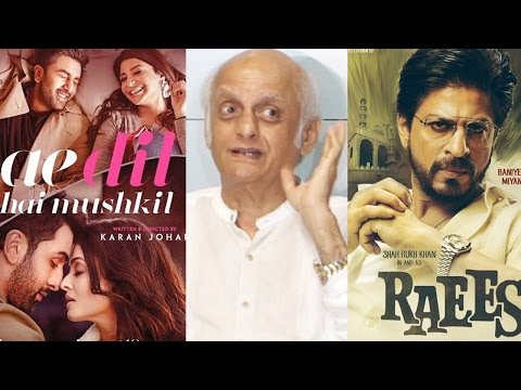 Mukesh Bhatt Speaks Up On Ae Dil Hai Mushkil And Raees Ban