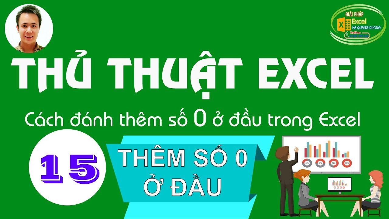 Hà Quang Dương|Thủ thuật Excel số 15| Cách đánh thêm số 0 ở đầu trong excel trước dãy số