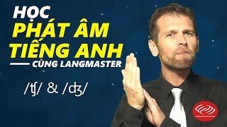 Học phát âm tiếng Anh cùng Langmaster: /ʧ/ & /ʤ/ [Phát âm tiếng Anh chuẩn #2]