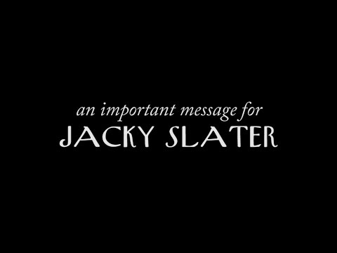 An Important Message for Jacky Slater