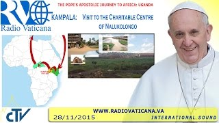 Francis in Uganda: Visit to the Nalukolongo House of Charity 2015.11.28