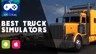 Top 10 Best Truck Simulator Games for Android & Iphone 2017 | Which is your favorite simulator?