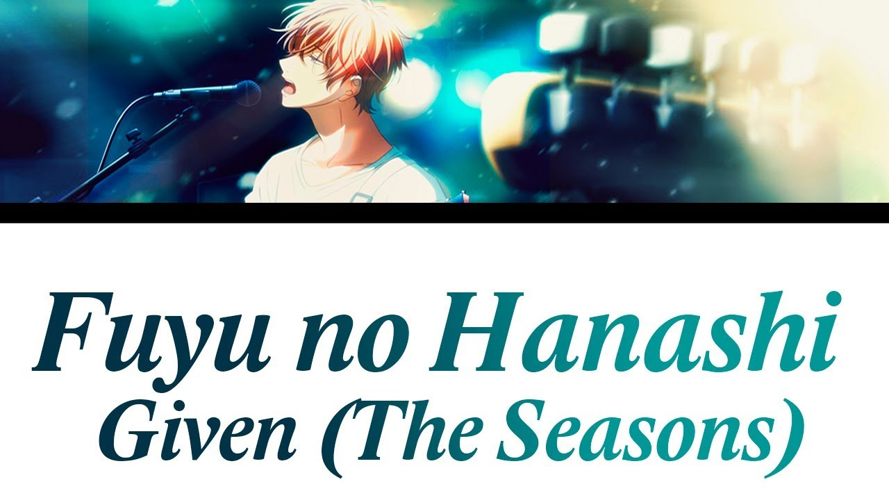 「Fuyu no hanashi」- Given (The seasons) [Romaji, Español, English, Lyrics] (EP. 9 OST)