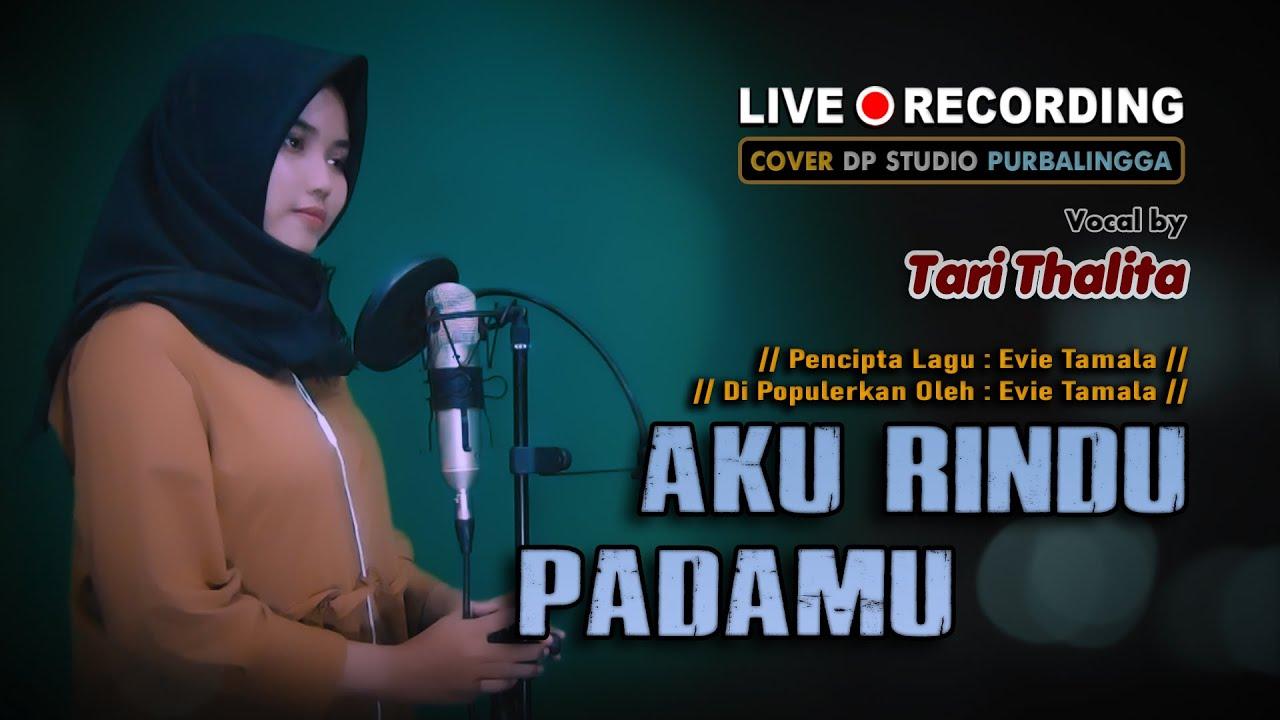 AKU RINDU PADAMU - Tari Thalita [COVER] Lagu Dangdut Klasik Lawas Musik Terbaru 🔴 DPSTUDIOPROD