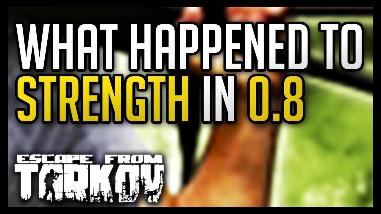 Escape from Tarkov - What Happened to Strength in 0 8?