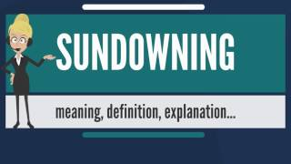 What is SUNDOWNING? What does SUNDOWNING mean? SUNDOWNING meaning, definition & explanation