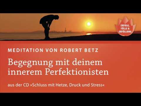 Schluss mit Hetze, Druck und Stress, Meditationen mit Robert Betz