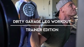 Dirty Garage Leg Workout | Trainer Edition