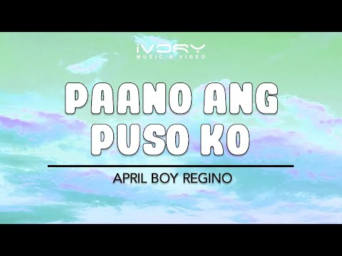 April Boy Regino | Paano Ang Puso Ko | Official Lyric Video