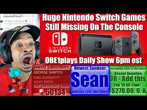 Huge Nintendo Switch Games Missing On The Console | OBE1plays Daily Show 6pm est