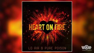 Lo Air & Pure Poison - Heart on Fire | Official Audio