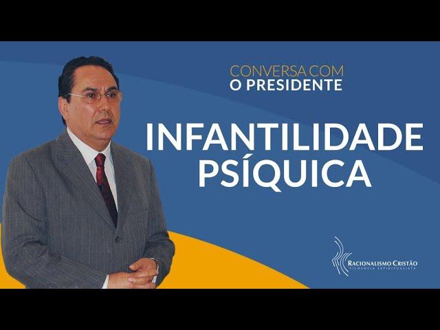 Infantilidade psíquica - Conversa com o Presidente