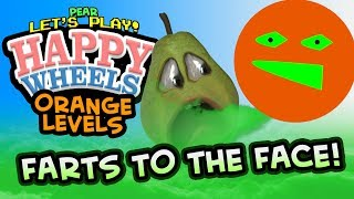 Happy Wheels: ANNOYING ORANGE Levels - FARTS TO THE FACE!!! [Pear Plays]