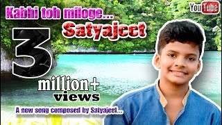 Kabhi toh miloge a new compositoin of Satyajeet...