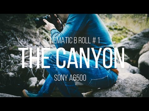 THE CANYON | B-ROLL CINEMA #1 | SONY A6500