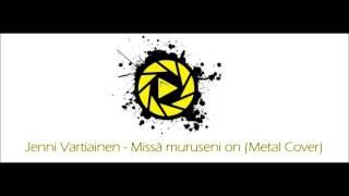 Jenni Vartiainen - Missä muruseni on (Metal Cover)