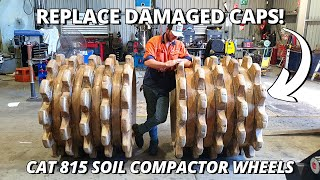 Replace DAMAGED Caps on Caterpillar 815 Soil Compactor Wheels | Welding & Arc Gouging