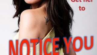 DATING ADVICE: How to get her to notice you? (DATING ADVICE FOR GUYS)
