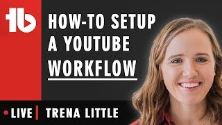 How to setup a YouTube Workflow! - Hosted by Trena Little