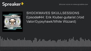 Episode#44: Erik Kluiber-guitarist (Void Vator/Gypsyhawk/White Wizzard)
