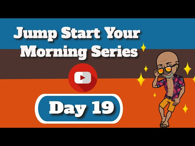 JUMP START YOUR  MORNING SERIES DAY 19