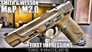 First Impressions | Smith and Wesson | M&P M2.0 - Tactiholics™