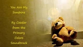 RY COODER - YOU ARE MY SUNSHINE - From the PRIMARY COLORS SOUNDTRACK