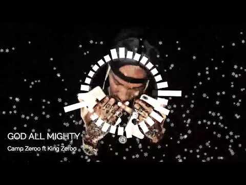 GOD ALL MIGHTY By Camp Zeroo & King Zeroo - Camp zeroo