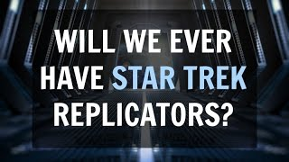 Will We Ever Have Star Trek Replicators? (The Future Of 3D Printing)