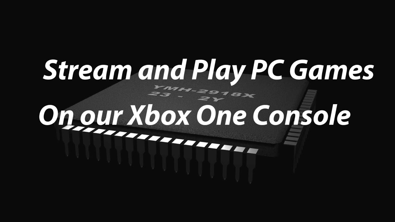 Stream and play PC games on your Xbox One Console