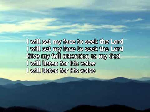I will set my face to seek the Lord