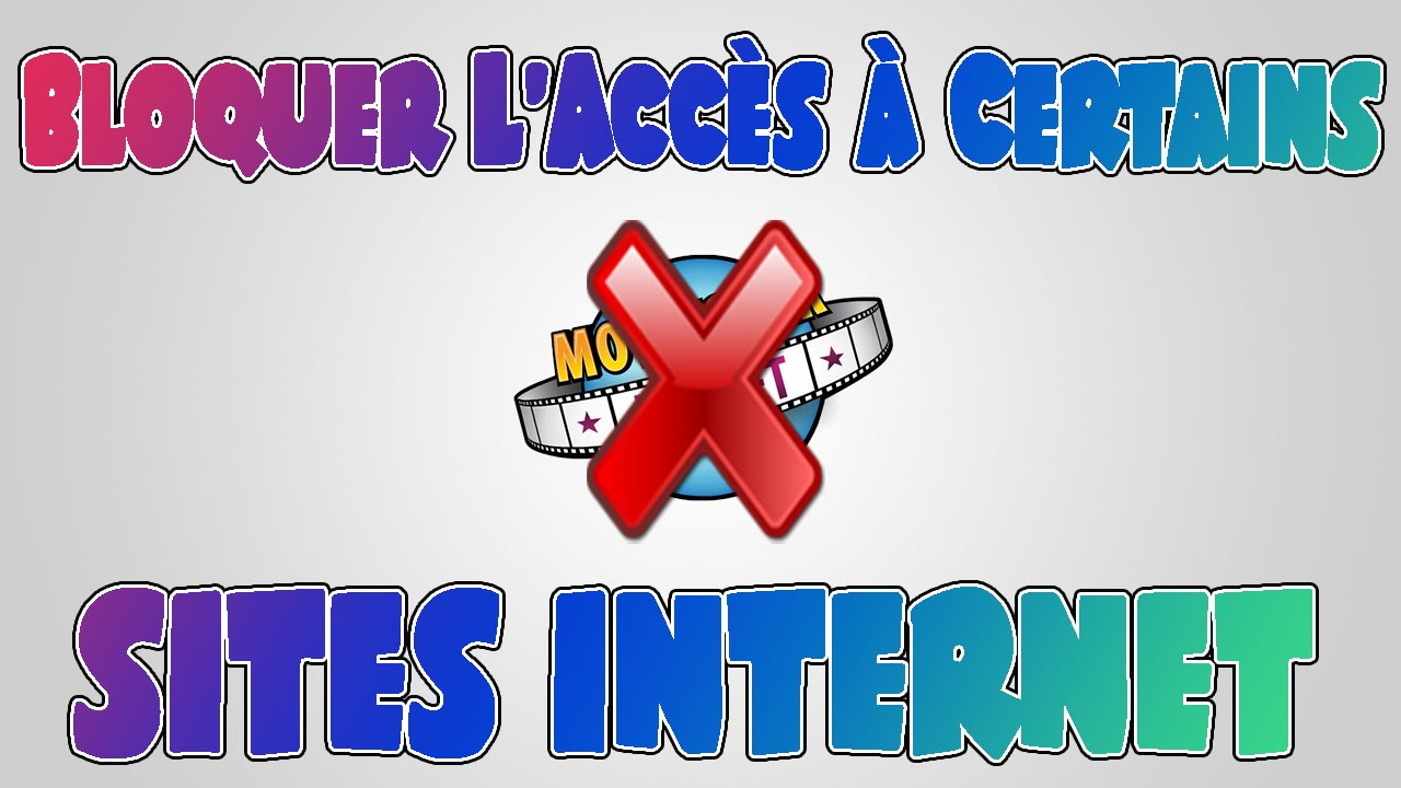 Tuto Bloquer L Acces A Certains Sites Internet Youtube