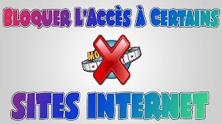 [TUTO] Bloquer l'accès à Certains Sites Internet !