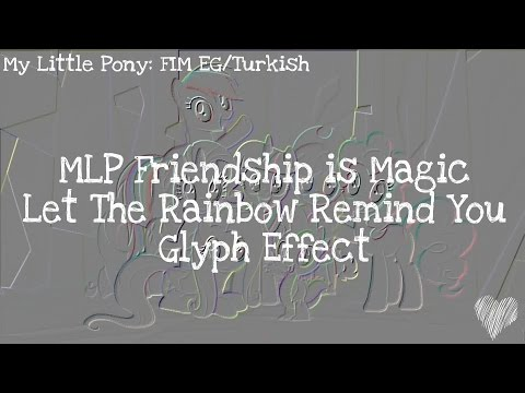 ▶Glyph Effect◀ MLP Friendship is Magic-Let The Rainbow Remind You