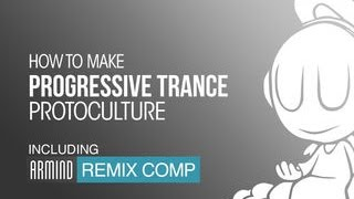 How to Make Progressive Trance with Protoculture - Playthrough