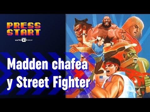 Madden está chafeando y urge remake a Street Fighter [Press Start 024]