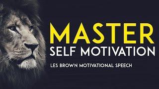 MASTER SELF MOTIVATION - Les Brown Motivational Speech