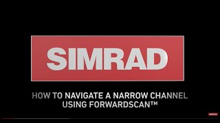 how to navigate a narrow channel with simrad forwardscan