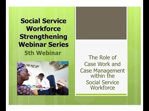 Webinar 5 The Role Of Case Work And Case Management Within The Social Service Workforce
