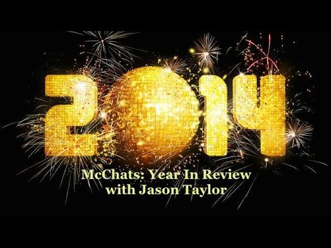 2014 Year In Review w/Jason Taylor!!! (McChats #1)