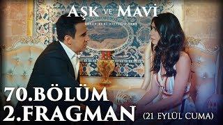 Aşk ve Mavi - 70.Bölüm 2.Fragman (21 EYLÜL'DE ATV'DE)