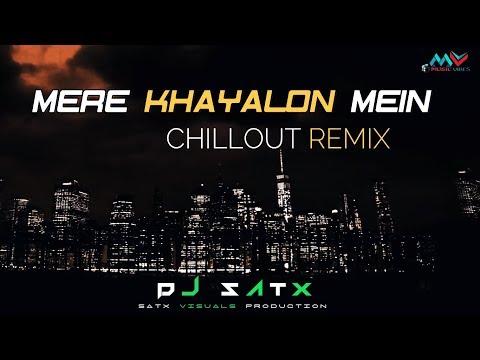 Mere Khayalon Mein Chillout Remix  Ft DJ Satx