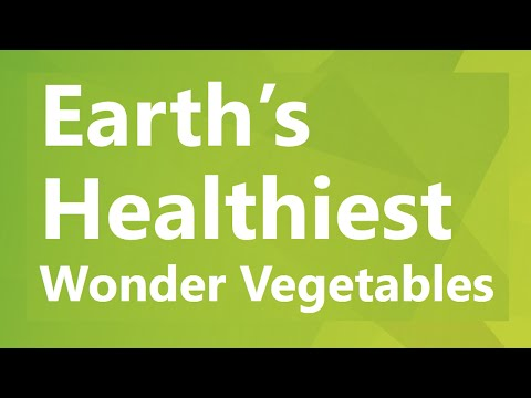 Earth's Healthiest Wonder Vegetables - Wonder and Healthiest