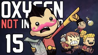 Oxygen Not Included | Part 15 | I THINK I KNOW WHAT I