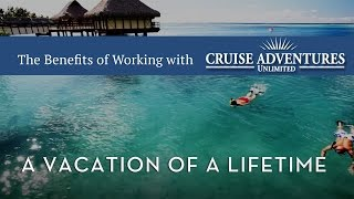 The Benefits of Working with Cruise Adventures Unlimited