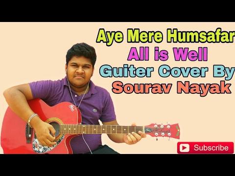 Aye Mere Humsafar Ek Zara Intezaar || All is Well || Guiter Cover || by Sourav Nayak