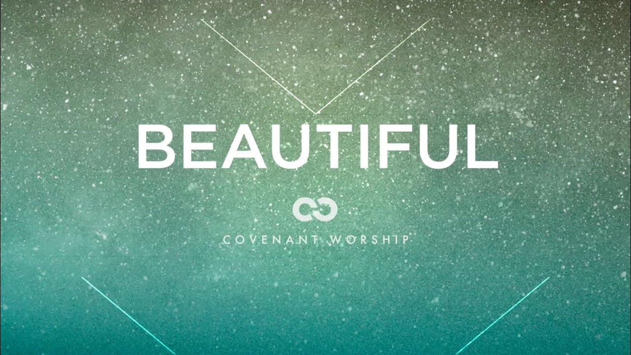 Covenant Worship - Beautiful (Lyric Video)