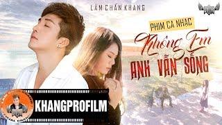 Phim Ca Nhạc : Khong Em ANh Vẫn Sống - Lâm Chấn Khang