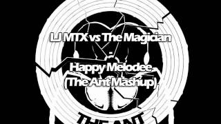 LJ MTX vs The Magician - Happy Melodee (The Ant Mashup)