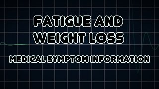 Fatigue and Weight loss (Medical Symptom)